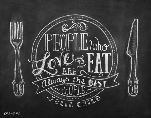 """People who love to eat are always the best people"" Julia Child Chalk work by Lily & Val"
